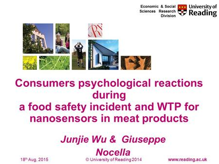 © University of Reading 2014www.reading.ac.uk Economic & Social Sciences Research Division 18 th Aug, 2015 Junjie Wu & Giuseppe Nocella Consumers psychological.