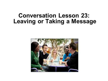 Conversation Lesson 23: Leaving or Taking a Message.