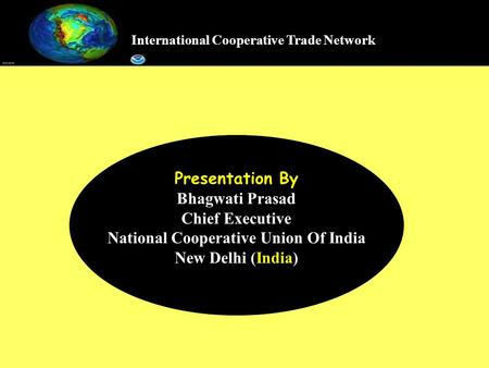 International Cooperative Trade Network Presentation By Bhagwati Prasad Chief Executive National Cooperative Union Of India New Delhi (India)