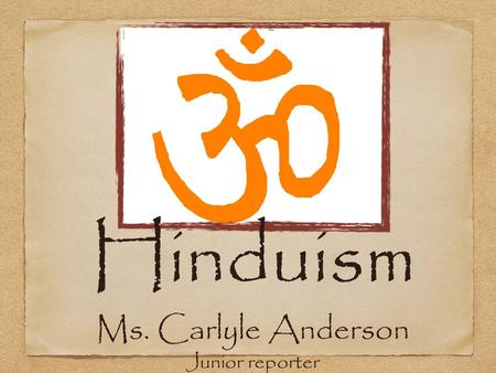 Hinduism Ms. Carlyle Anderson Junior reporter. Reader- This is a brief scrapbook I have compiled on the various parts of Hinduism (the gods, Ganges River,