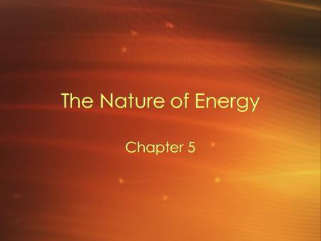 The Nature of Energy Chapter 5. What is Energy? When wind moves a leaf, or even a house, it causes a change. In this case, the change in the position.