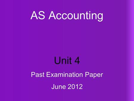 AS Accounting Unit 4 Past Examination Paper June 2012.