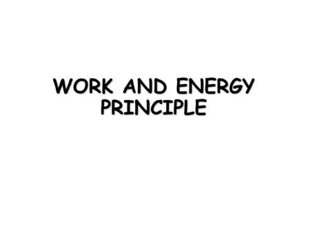 WORK AND ENERGY PRINCIPLE. Work and Kinetic Energy In the previous article we applied Newton's second law to various problems of particle motion to establish.
