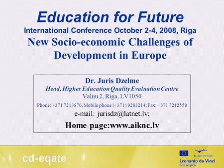 Education for Future International Conference October 2-4, 2008, Riga New Socio-economic Challenges of Development in Europe Dr. Juris Dzelme Head, Higher.