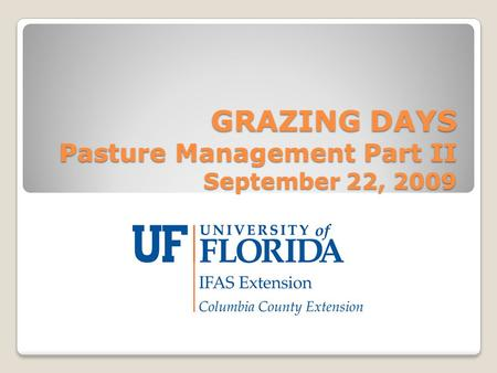 GRAZING DAYS Pasture Management Part II September 22, 2009.