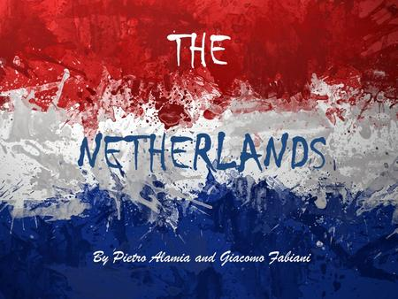 THE By Pietro Alamia and Giacomo Fabiani NETHERLANDS.