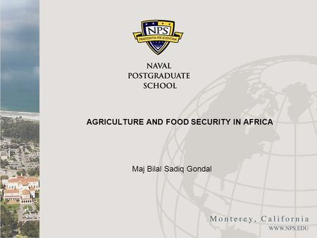 AGRICULTURE AND FOOD SECURITY IN AFRICA Maj Bilal Sadiq Gondal.