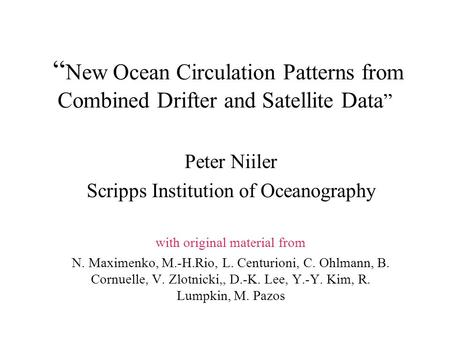""" New Ocean Circulation Patterns from Combined Drifter and Satellite Data "" Peter Niiler Scripps Institution of Oceanography with original material from."