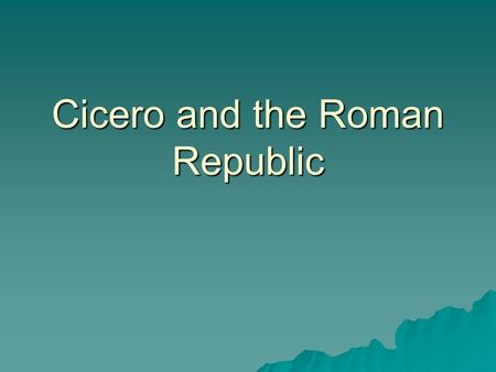 Cicero and the Roman Republic. The Early Life  Cicero was born January 3, 106 B.C.  According to Plutarch, he was an extremely adept student  Cicero.