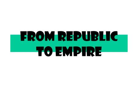 From Republic to Empire. I. Political Reforms Change the Roman Republic A.Tiberius and Gaius Gracchus ' political reforms for Rome: 1. Proposed laws limiting.