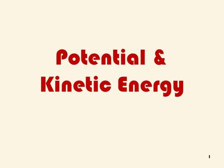 Potential & Kinetic Energy 1. Alabama Course of Study 10.) Differentiate between potential and kinetic energy. Examples: - potential-rock resting at the.