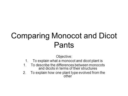 Comparing Monocot and Dicot Pants