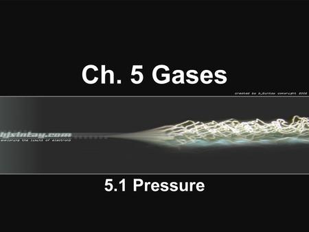 Ch. 5 Gases 5.1 Pressure. I. Kinetic Theory A. Refers to the kinetic (motion) energy of particles particularly gases: 1. Gases composed of particles with.