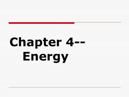 Chapter 4-- Energy Section 1: The Nature of Energy  What is Energy—  Energy is present all around us all day  Energy changes are taking place constantly.