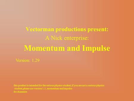 Momentum and Impulse Vectorman productions present: A Nick enterprise: this product is intended for the serious physics student, if you are not a serious.