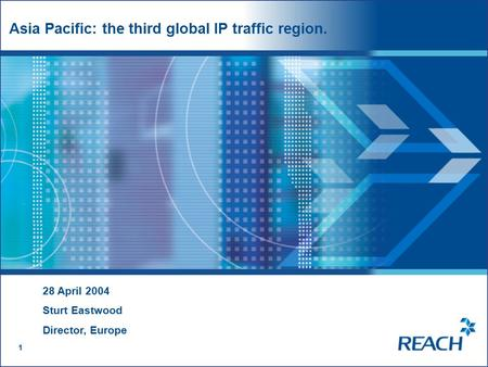 1 1 Asia Pacific: the third global IP traffic region. 1 28 April 2004 Sturt Eastwood Director, Europe.