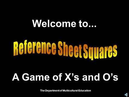 Welcome to... A Game of X's and O's The Department of Multicultural Education.