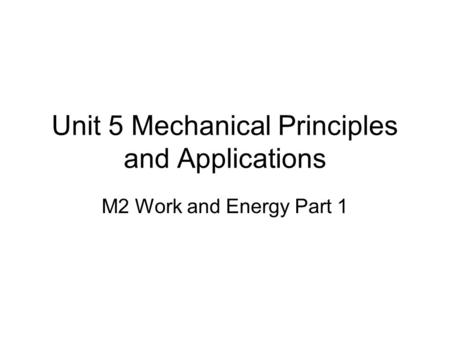 Unit 5 Mechanical Principles and Applications