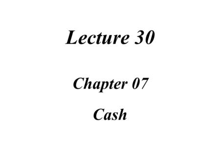 Lecture 30 Chapter 07 Cash Task Force Image Gallery clip art included in this electronic presentation is used with the permission of NVTech Inc.