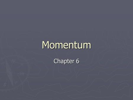 Momentum Chapter 6. Momentum ► Related to inertia, not the same. ► Symbol is p ► p=mv ► Units of kgm/s ► What is the momentum of a 75kg rock rolling at.