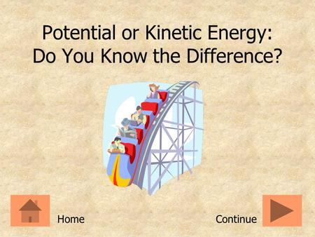 Potential or Kinetic Energy: Do You Know the Difference? ContinueHome.