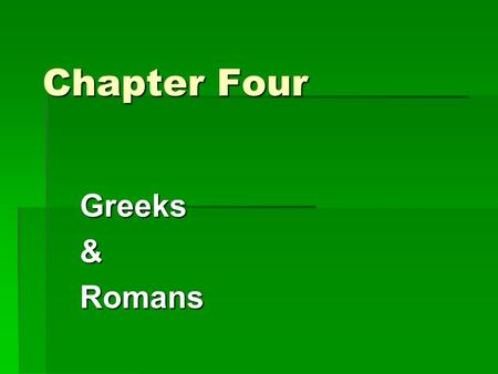 Greeks&Romans Chapter Four. Greece  Origins of Greek civilization  City-states  Pericles  Indo-European people took over the Greek peninsula by 1700.