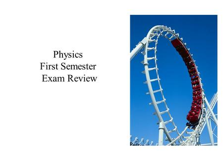 Physics First Semester Exam Review. First Semester Exam Review 70 questions 70 points total Class work, Homework, Quiz = 80% Exam = 20% Duration:3 hours.