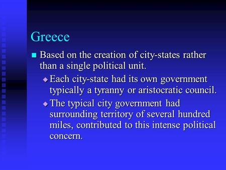 Greece Based on the creation of city-states rather than a single political unit. Based on the creation of city-states rather than a single political unit.