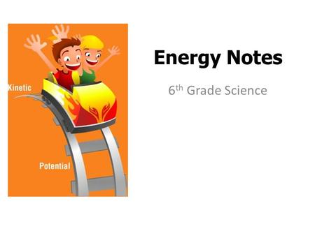 Energy Notes 6 th Grade Science. Chapter 5 Section 1 What is energy?