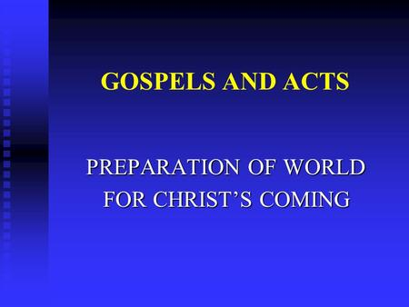 GOSPELS AND ACTS PREPARATION OF WORLD FOR CHRIST'S COMING FOR CHRIST'S COMING.