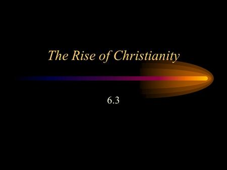 The Rise of Christianity 6.3. As the Roman Empire grew so did the. Roman power spread to the Kingdom of the Jews called.