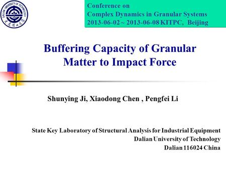 Buffering Capacity of Granular Matter to Impact Force State Key Laboratory of Structural Analysis for Industrial Equipment Dalian University of Technology.