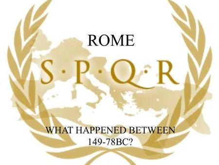 ROME WHAT HAPPENED BETWEEN 149-78BC?. The Office of Tribune of the Plebs became a much more significant office than it had been. It was used by politicians.