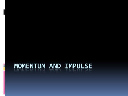 "Momentum Momentum is defined as ""Inertia in Motion"" p = mv."