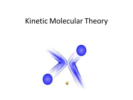 Kinetic Molecular Theory 1. Gases consist of large numbers of molecules in continuous, random motion. 2. The volume of the molecules of a gas is negligible.