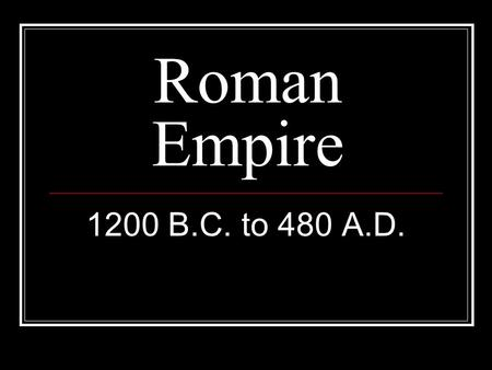 Roman Empire 1200 B.C. to 480 A.D.. A. Beginning of an Empire 1. First settlement made in Italy a. Between 1200 B.C. and 750 B.C. 2. Romulus and Remus.