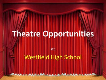 Theatre Opportunities at Westfield High School. Fall Play October 30 & 31 A Nightmare on Union Street A collection of scary short plays Call-out meeting.