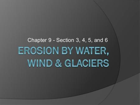 Chapter 9 - Section 3, 4, 5, and 6. How Water Erodes  Most sediment washes or falls into a river as a result of mass movement and runoff. Other sediment.