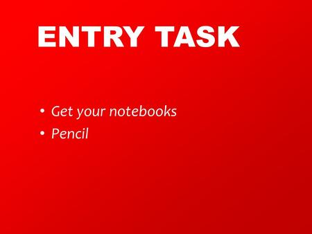 ENTRY TASK Get your notebooks Pencil. Target: I can identify the 2 key types of energy.