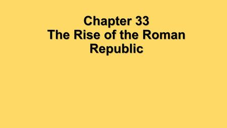 Chapter 33 The Rise of the Roman Republic