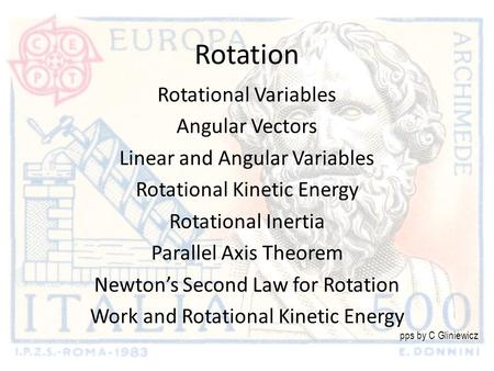 Rotation Rotational Variables Angular Vectors Linear and Angular Variables Rotational Kinetic Energy Rotational Inertia Parallel Axis Theorem Newton's.