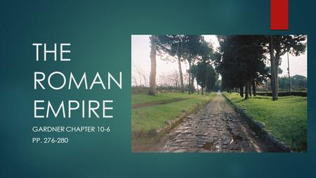THE ROMAN EMPIRE GARDNER CHAPTER 10-6 PP. 276-280.