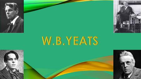 FACTS NAME: William Butler Yeats JOB: Poet BIRTH DATE: June 13, 1865 DEATH DATE: January 28, 1939 PLACE OF BIRTH: Dublin, Ireland PLACE OF DEATH: Menton,