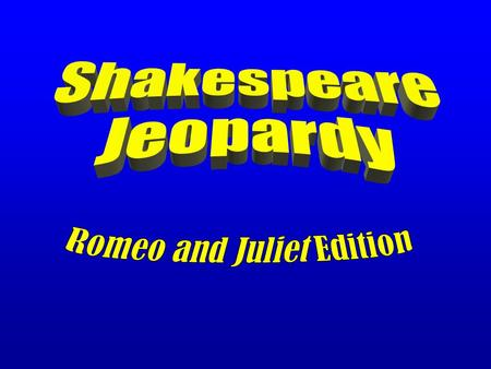Romeo and Juliet Jeopardy CharactersPlotQQ1QQ2Lit TermsBiography 100 200 300 400 500 100 200 300 400 500 100 200 300 400 500 100 200 300 400 500 100.