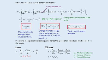 Let us now look at the work done by a net force.  = 0 o, so cos  = 1 Maximum kinetic energy that an object can have. Change in kinetic energy due to.