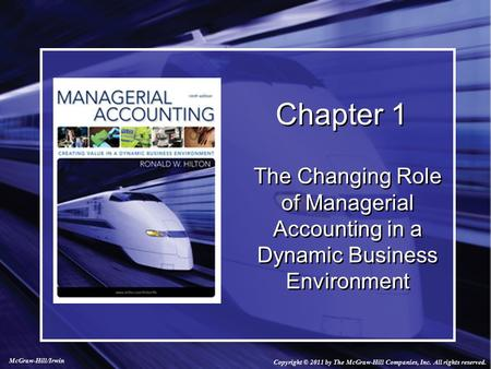 Copyright © 2011 by The McGraw-Hill Companies, Inc. All rights reserved. McGraw-Hill/Irwin Chapter 1 The Changing Role of Managerial Accounting in a Dynamic.