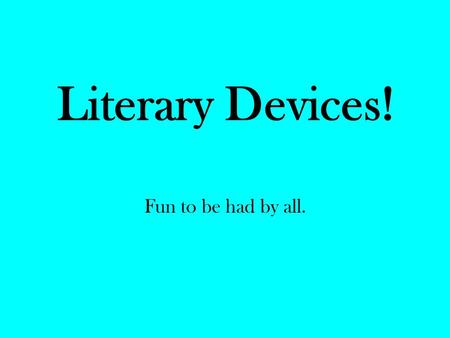 "Literary Devices! Fun to be had by all.. Idiom: A phrase that can be traced to a specific area. Examples: ""I have a bone to pick with her!"" ""High five!"""