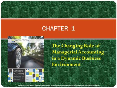 CHAPTER 1 The Changing Role of Managerial Accounting in a Dynamic Business Environment Chapter 1: The Changing Role of Managerial Accounting in a Dynamic.
