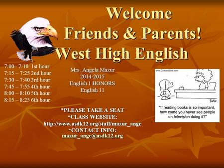 Welcome Friends & Parents! West High English Welcome Friends & Parents! West High English Mrs. Angela Mazur 2014-2015 English 1 HONORS English 11 *PLEASE.