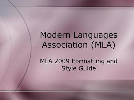 Modern Languages Association (MLA) MLA 2009 Formatting and Style Guide.